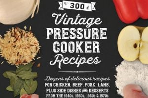 300 Vintage Pressure Cooker Recipes (ebook)