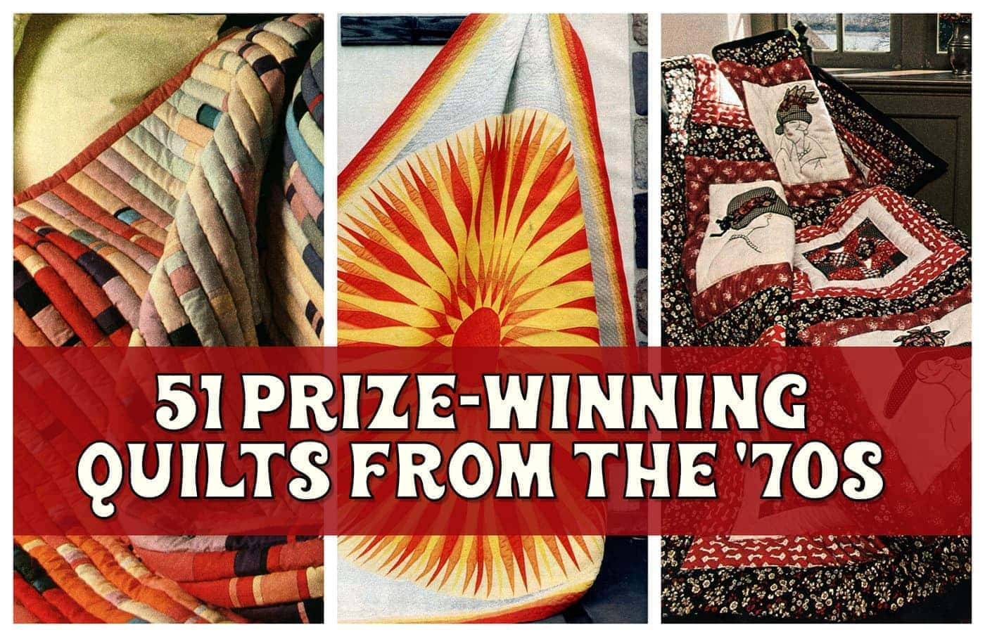51 beautiful prize-winning quilts from the 70s