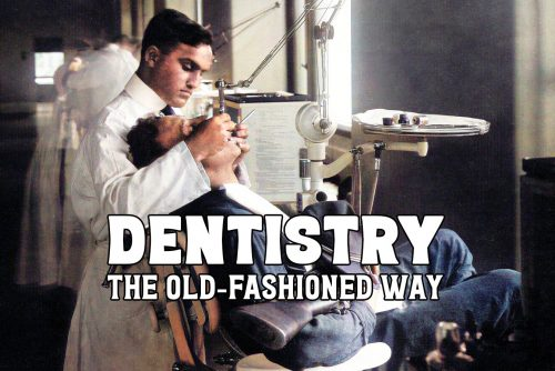 Old-fashioned dentistry makes dental care today seem like magic