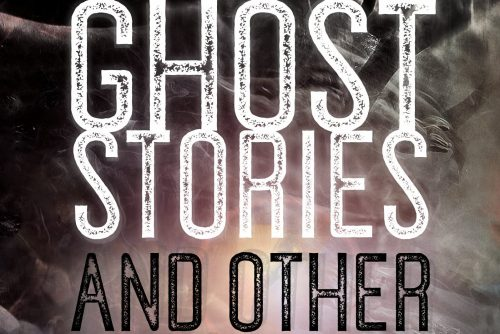 Ghost Stories and Other Haunting Tales from Yesterday