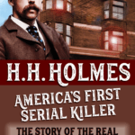 H H Holmes America's first serial killer Who he murdered, the way he operated, and how he was caught