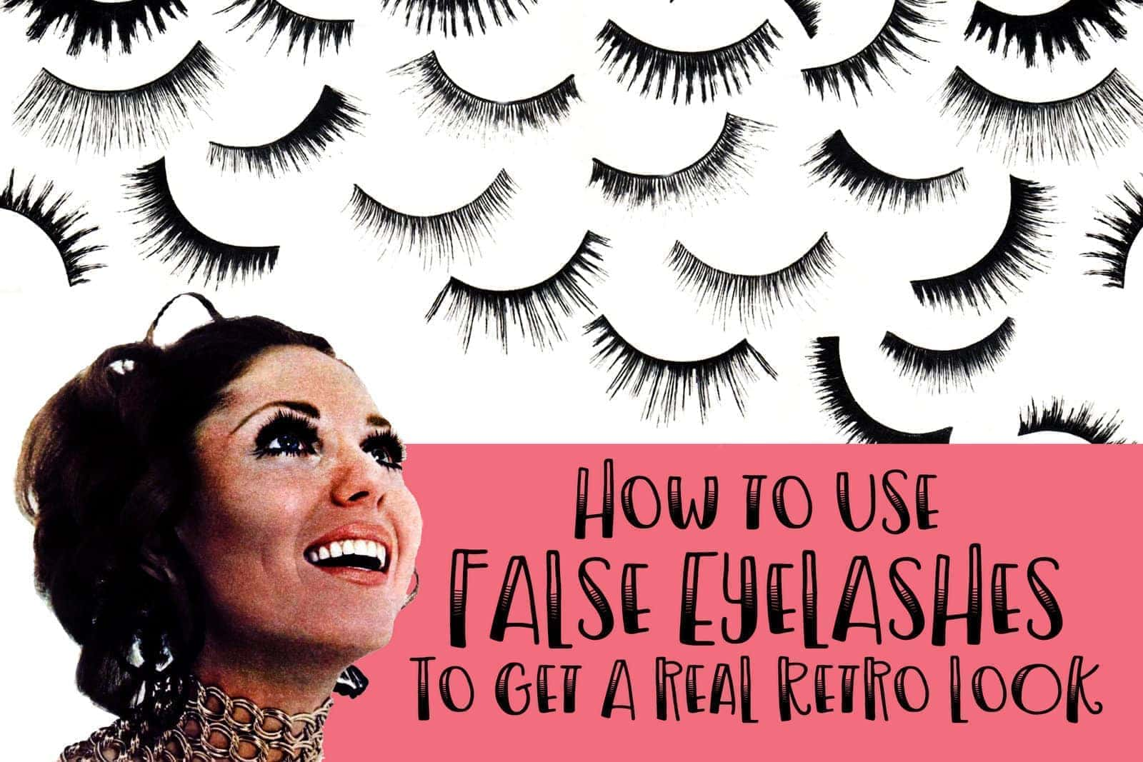 How to use false eyelashes for a real retro look