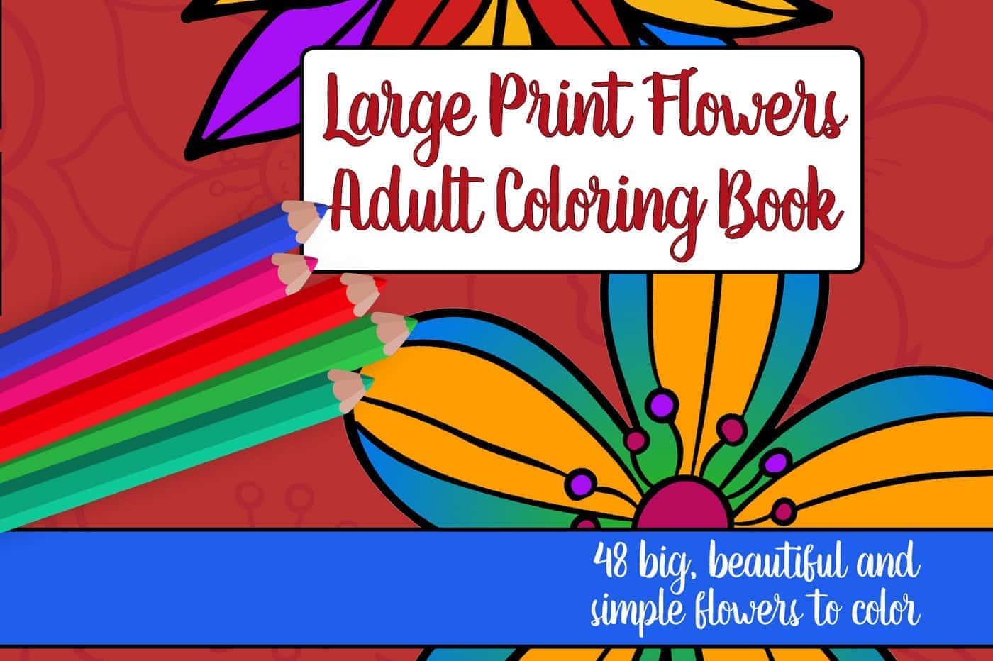 Large Print Adult Coloring Book 2 Big, Beautiful & Simple Flowers