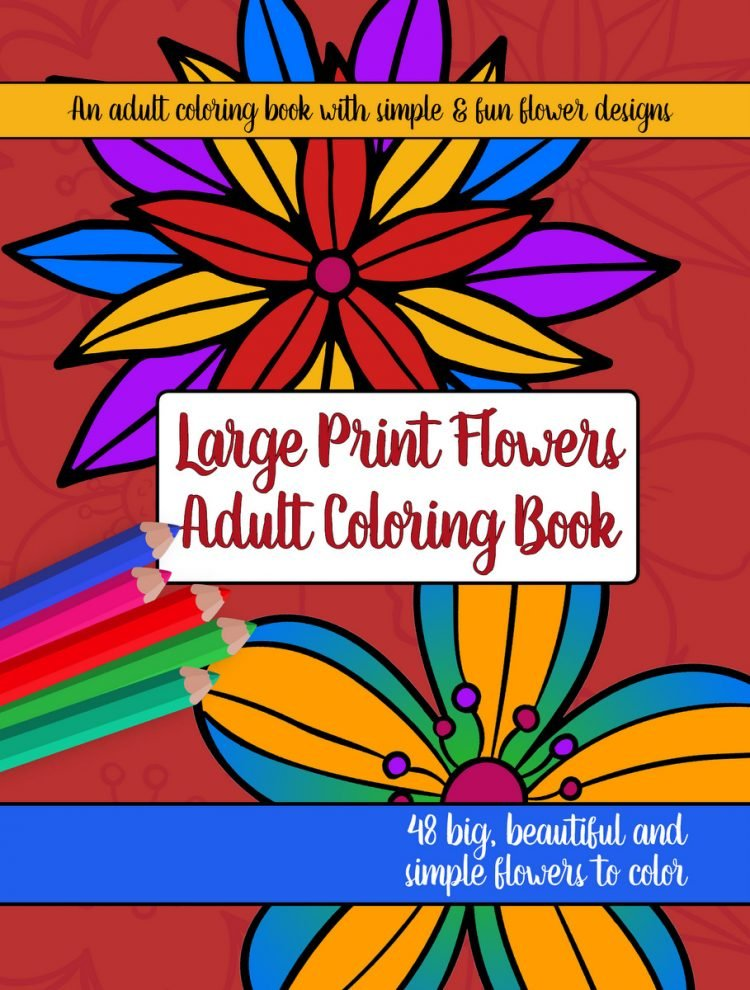 Large Print Adult Coloring Book 2 Big, Beautiful & Simple Flowers