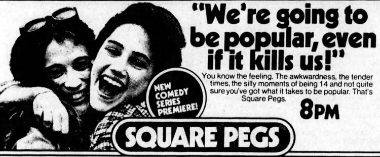 New comedy series premiere Square Pegs - September 1982