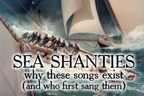 Sea shanties Why these songs exist (and who first sang them)