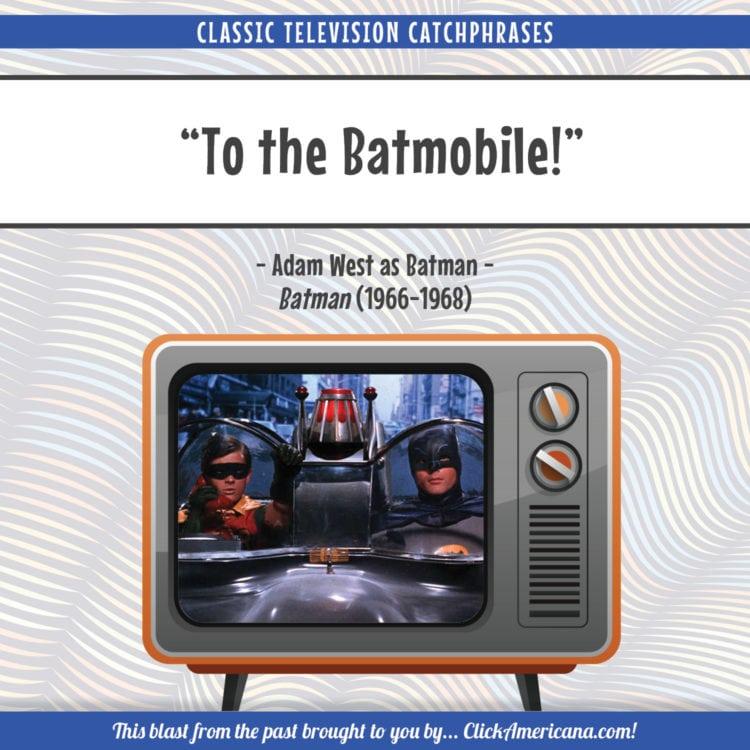 Batman catchphrase - To the Batmobile!