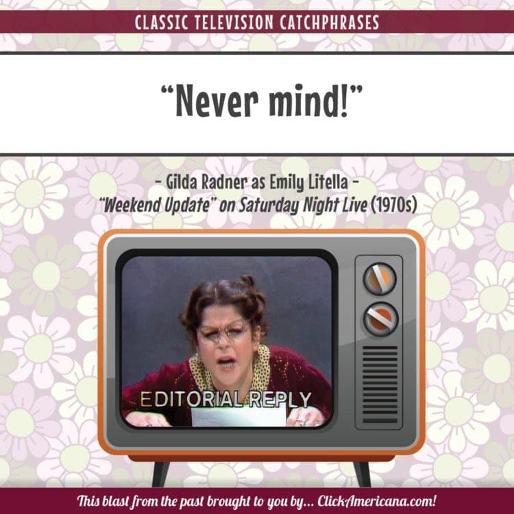 TV catchphrases Gilda Radner as Emily Litella SNL