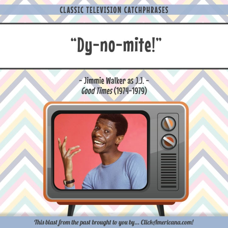 Dy-no-mite - Jimmie Walker as J.J. on Good Times