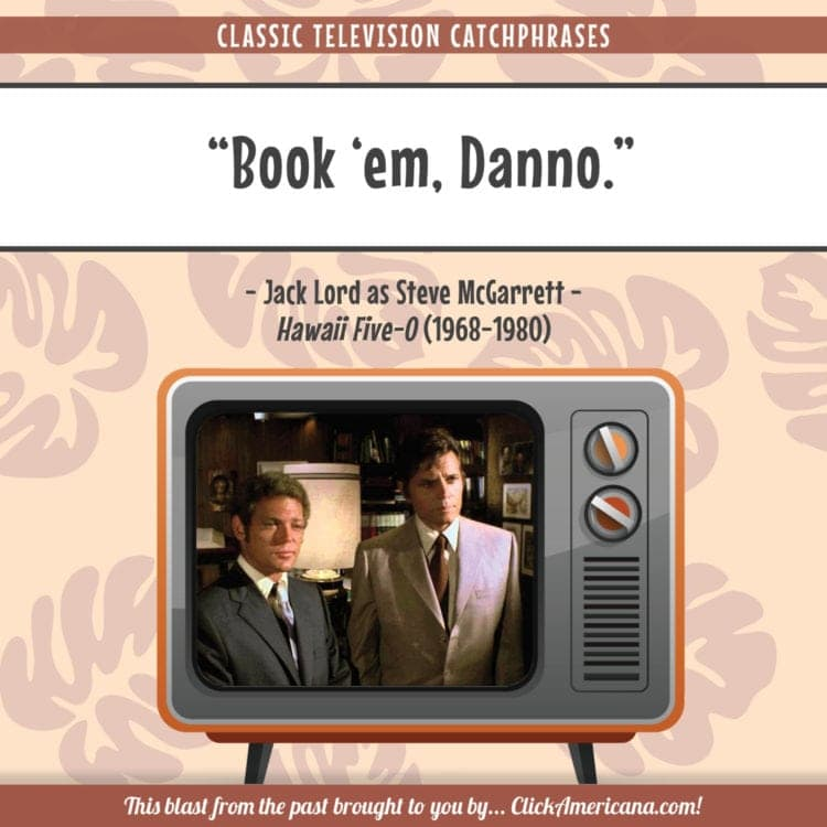 TV catchphrase by Jack Lord as Steve McGarrett