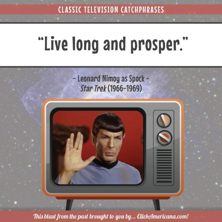 Spock's catchphrase - Live long and prosper