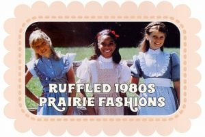 Vintage prairie dresses and ruffled shirts had a big comeback in the 1980s