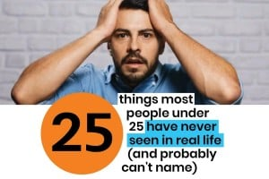25 things most people under 25 have never seen in real life (and probably can't name)