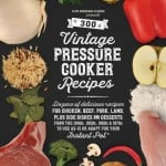 300 Vintage Pressure Cooker Recipes