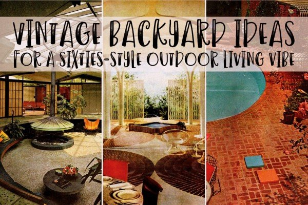 40 vintage backyard ideas so fab, you'll want to re-create this relaxing sixties-style outdoor living vibe