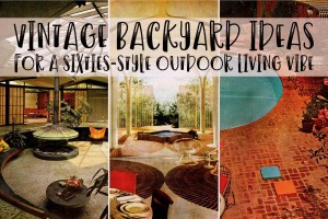 47 vintage backyard ideas you'll want to re-create for a relaxing sixties-style outdoor vibe