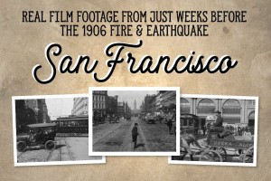 Accidentally historic: See 'A Trip Down Market Street,' filmed just before the 1906 San Francisco earthquake & fire