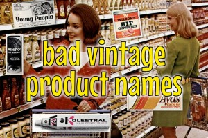 21 bad vintage product names you wouldn't see today