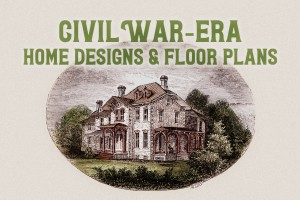 Civil War-era home designs & floor plans from the 1860s