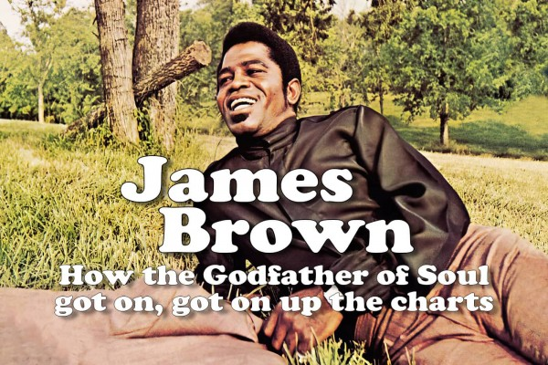 James Brown: How the Godfather of Soul got on, got on up the charts