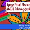 Large Print Adult Coloring Book #2: Big, Beautiful & Simple Flowers