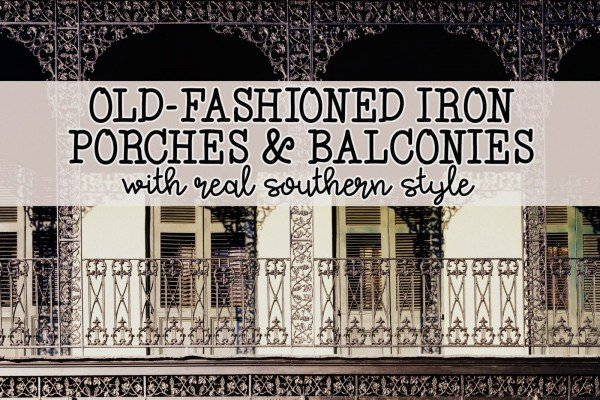 20 old-fashioned decorative iron porches & balconies with some real vintage Southern style