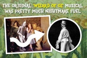 The original 'Wizard of Oz' Broadway musical pretty much looked like nightmare fuel