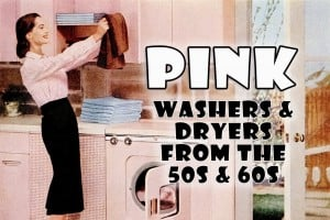 Pink washers & dryers from the '50s & '60s