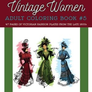 Vintage Women Coloring Book #5: Victorian Fashion Plates from the Late 1800s